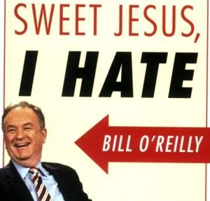 sweet-jesus-i-hate-bill-oreilly